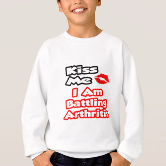 Kiss Me...I Am Battling Arthritis Sweatshirt