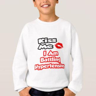 Kiss Me...I Am Battling Hypertension Sweatshirt