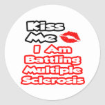 Kiss Me...I Am Battling Multiple Sclerosis Round Sticker