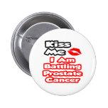 Kiss Me...I Am Battling Prostate Cancer Buttons