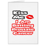 Kiss Me...I Am Battling Prostate Cancer Greeting Cards