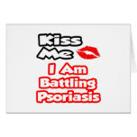 Kiss Me...I Am Battling Psoriasis Greeting Card