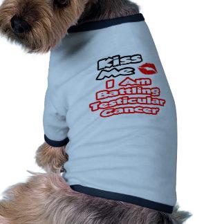 Kiss Me...I Am Battling Testicular Cancer Doggie T Shirt