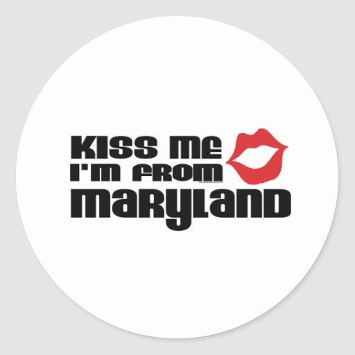 Kiss me I am from Maryland Round Sticker