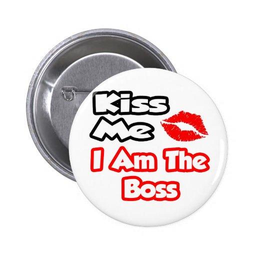 Kiss Me...I Am The Boss Button