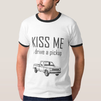 Kiss Me I Drive A Pickup T-Shirt