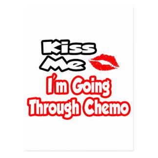 Kiss Me...I Going Through Chemo Postcard