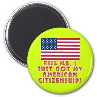 Kiss Me I Just Got My American Citizenship! 2 Inch Round Magnet