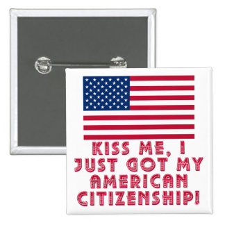 Kiss Me I Just Got My American Citizenship! Button