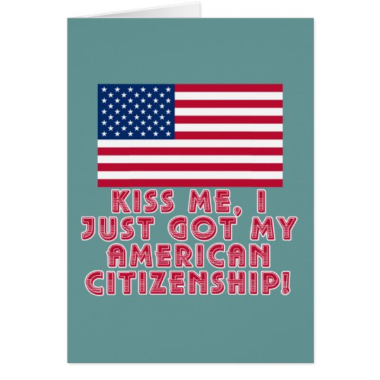 Kiss Me I Just Got My American Citizenship! Card