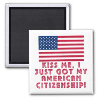 Kiss Me I Just Got My American Citizenship! Magnet