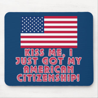 Kiss Me I Just Got My American Citizenship! Mouse Pad