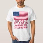 Kiss Me I Just Got My American Citizenship! Shirts