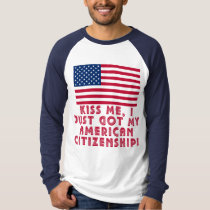 Kiss Me I Just Got My American Citizenship! T-Shirt