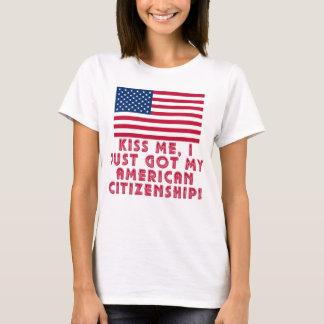Kiss Me I Just Got My American Citizenship! T-Shirt