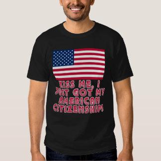 Kiss Me I Just Got My American Citizenship! Tees
