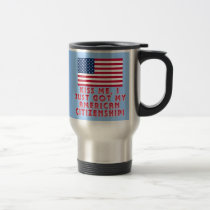 Kiss Me I Just Got My American Citizenship! Travel Mug