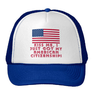 Kiss Me I Just Got My American Citizenship! Trucker Hat
