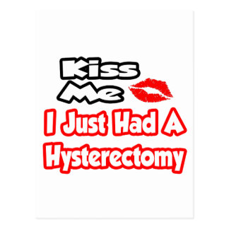 Kiss Me...I Just Had A Hysterectomy Postcards