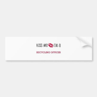 Kiss Me I m a RECYCLING OFFICER Bumper Stickers