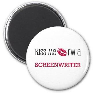 Kiss Me I m a SCREENWRITER Refrigerator Magnet