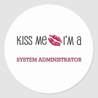 Kiss Me I m a SYSTEM ADMINISTRATOR Round Stickers