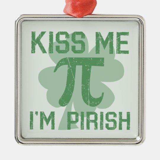 """""""Kiss Me, I'm Pi-rish"""" Metal Ornament"""