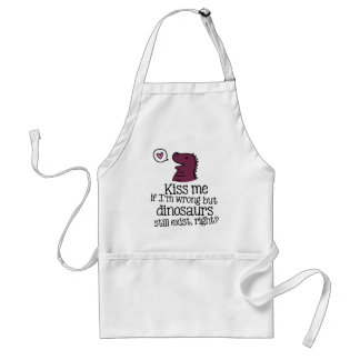 kiss me if i'm wrong but dinosaurs still exist... adult apron