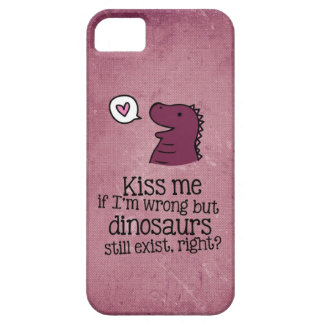 kiss me if i'm wrong but dinosaurs still exist... iPhone 5 cases