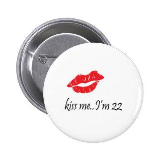 Kiss Me I'm 22 Pinback Button