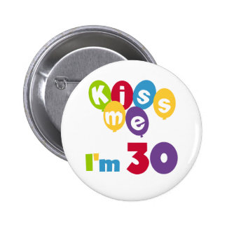 Kiss Me I'm 30 Birthday T-shirts and Gifts 2 Inch Round Button