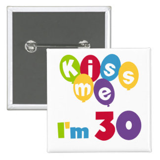 Kiss Me I'm 30 Birthday T-shirts and Gifts 2 Inch Square Button