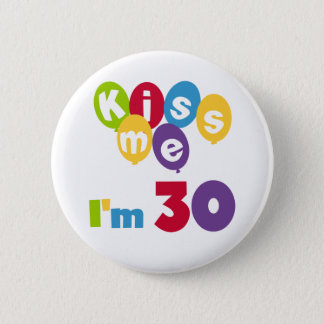 Kiss Me I'm 30 Birthday T-shirts and Gifts Pinback Button