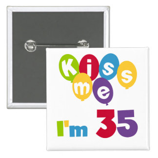 Kiss Me I'm 35 Birthday T-shirts and GIfts 2 Inch Square Button