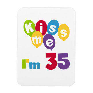 Kiss Me I'm 35 Birthday T-shirts and GIfts Magnet