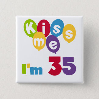 Kiss Me I'm 35 Birthday T-shirts and GIfts Pinback Button
