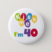 Kiss Me I'm 40 Birthday T-shirts and Gifts Button