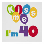 Kiss Me I'm 40 Birthday T-shirts and Gifts Posters