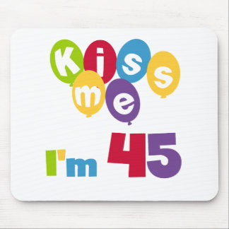 Kiss Me I'm 45 Birthday T-shirts and Gifts Mousepads