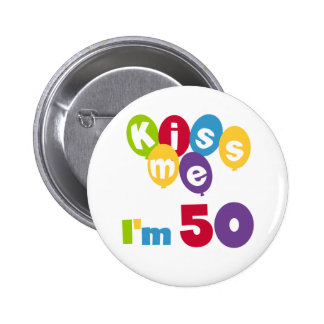 Kiss Me I'm 50 Birthday T-shirts and Gifts 2 Inch Round Button