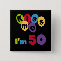 Kiss Me I'm 50 Birthday T-shirts and Gifts Pinback Button
