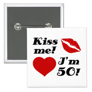 Kiss Me, I'm 50! Button