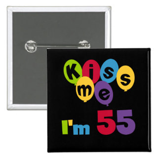 Kiss Me I'm 55 Birthday Tshirts and Gifts Button