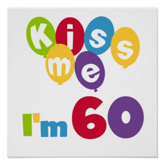 Kiss Me I'm 60 Birthday Tshirts and Gifts Poster