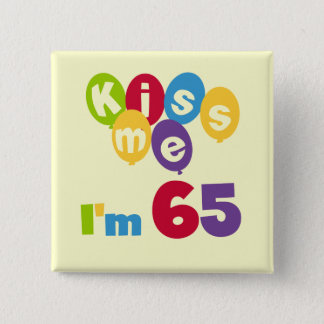 Kiss Me I'm 65 Birthday T-shirts and Gifts Pinback Button