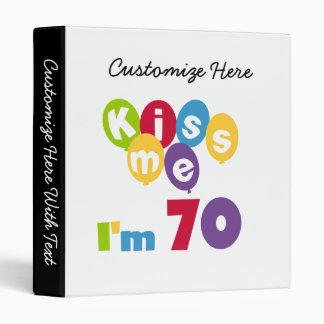 Kiss Me I'm 70 Birthday T-shirts and Gifts 3 Ring Binder