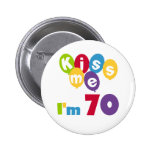 Kiss Me I'm 70 Birthday T-shirts and Gifts Pinback Buttons