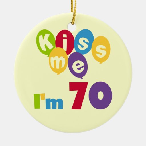Kiss Me I'm 70 Birthday T-shirts and Gifts Ornaments
