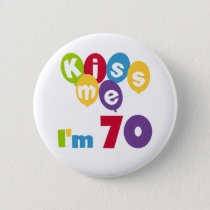Kiss Me I'm 70 Birthday T-shirts and Gifts Pinback Button