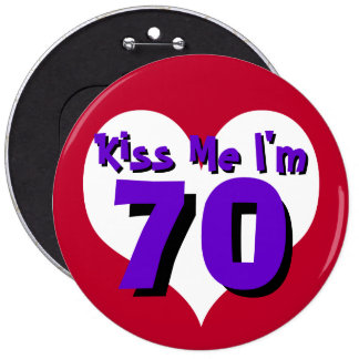 Kiss Me I'm 70 Pinback Button